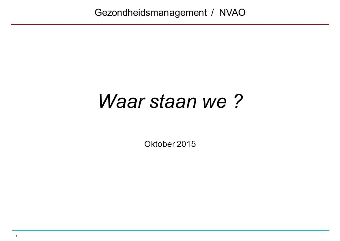 Waar staan we ? Oktober 2015 1 Gezondheidsmanagement / NVAO