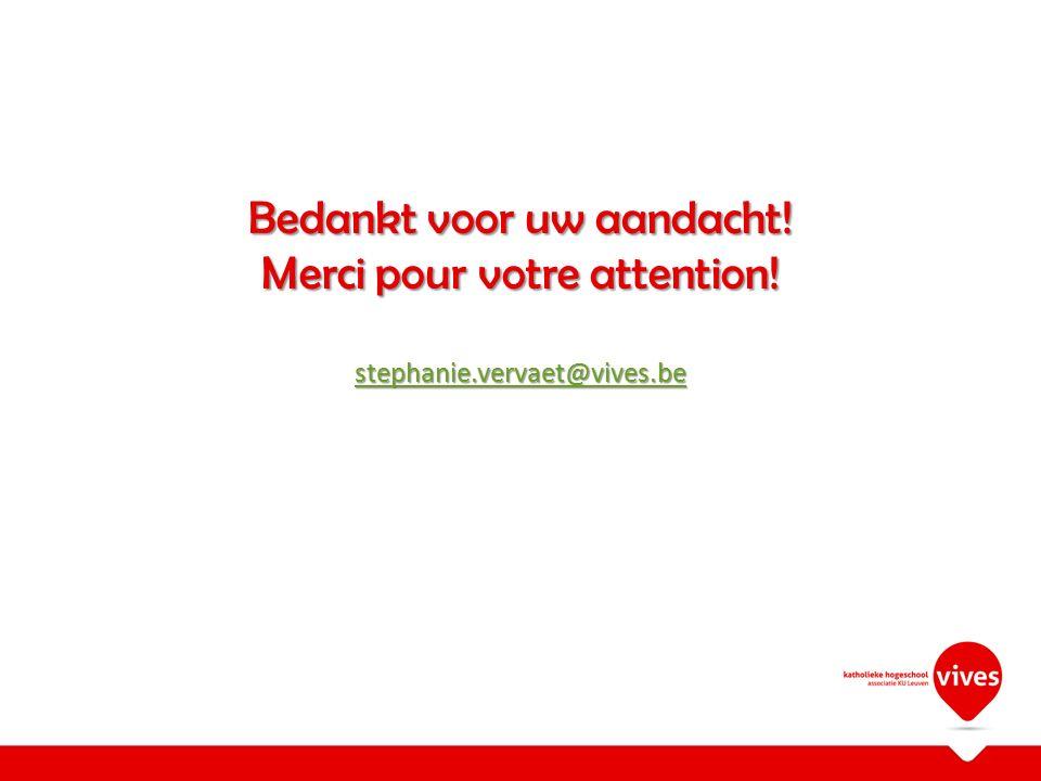 Bedankt voor uw aandacht! Merci pour votre attention! stephanie.vervaet@vives.be