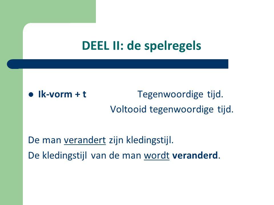 DEEL II: De spelregels t KofschipVerleden tijd.. De man veranderde zijn kledingstijl.