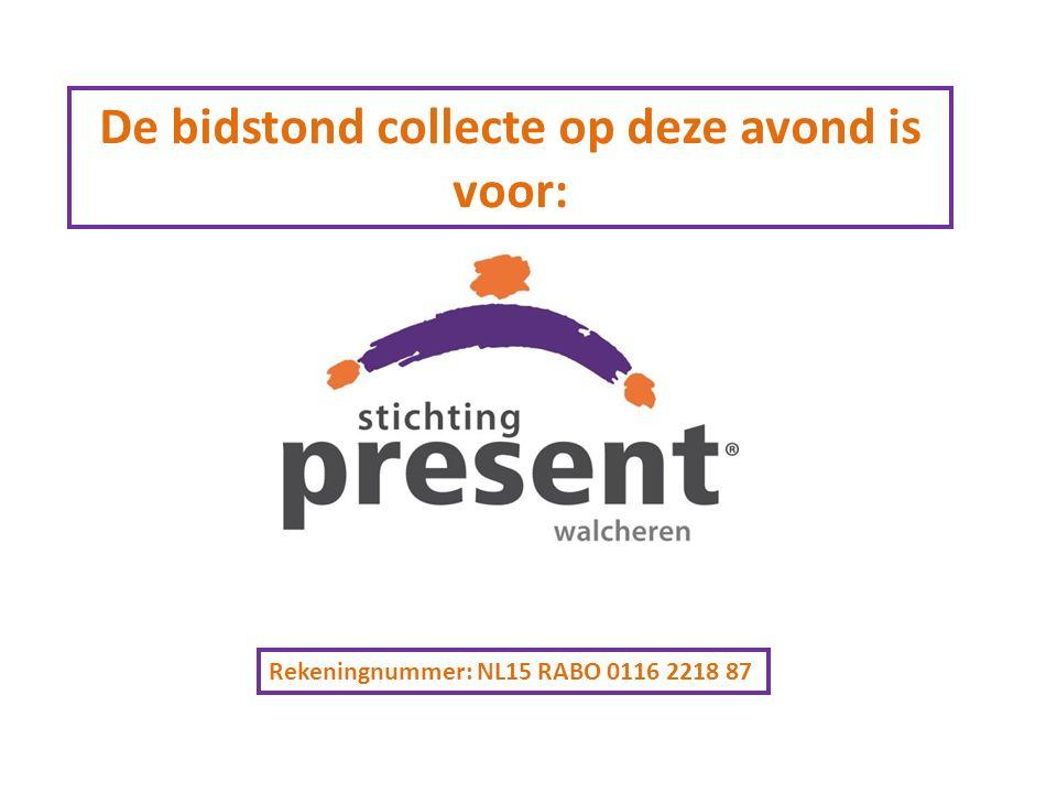 De bidstond collecte op deze avond is voor: Rekeningnummer: NL15 RABO 0116 2218 87