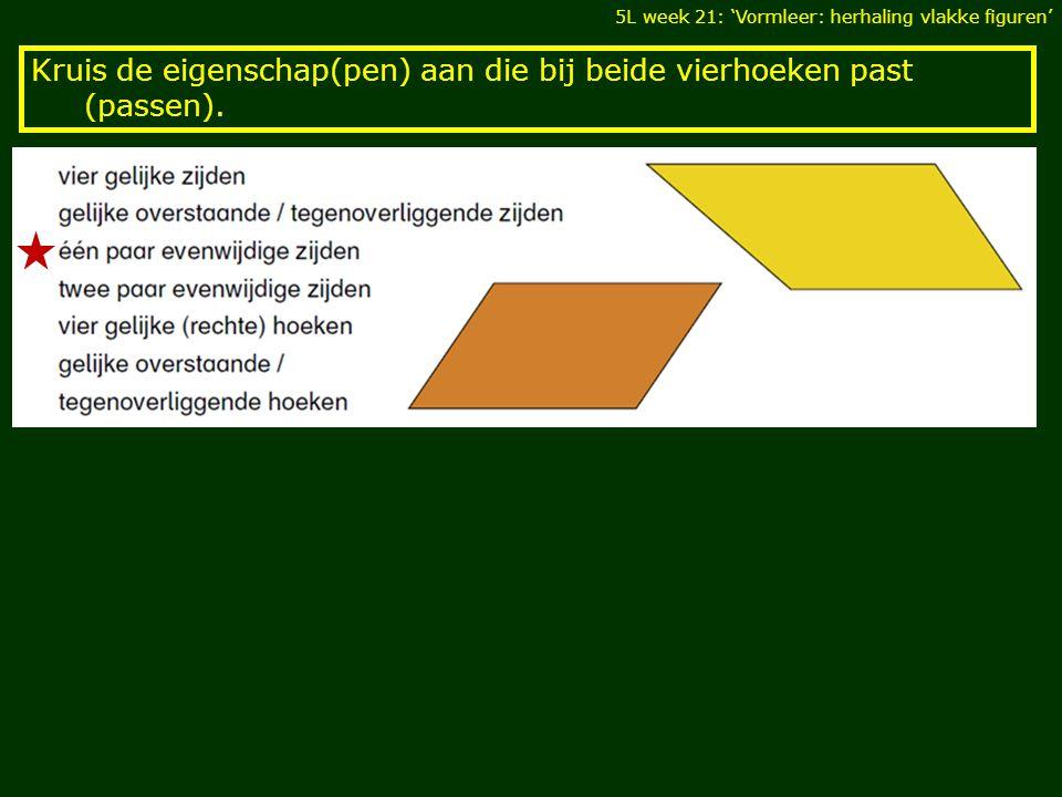 Kruis de eigenschap(pen) aan die bij beide vierhoeken past (passen). 5L week 21: 'Vormleer: herhaling vlakke figuren'