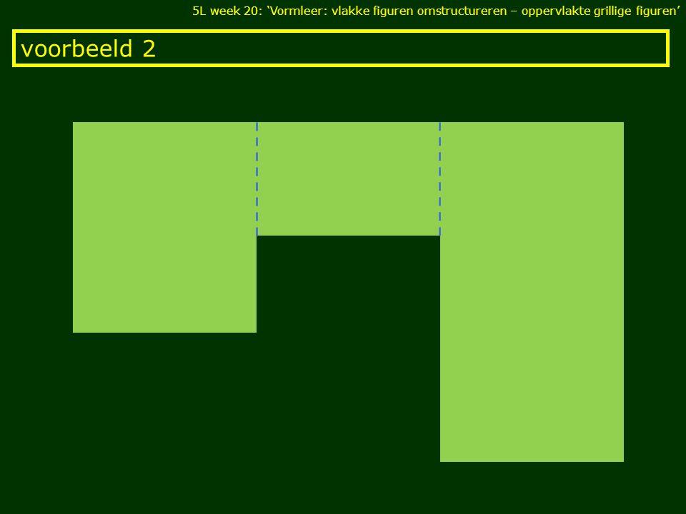 voorbeeld 3 5L week 20: 'Vormleer: vlakke figuren omstructureren – oppervlakte grillige figuren'