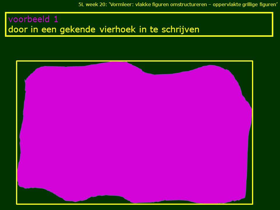 voorbeeld 2 door in de figuur een gekende vierhoek te tekenen 5L week 20: 'Vormleer: vlakke figuren omstructureren – oppervlakte grillige figuren'