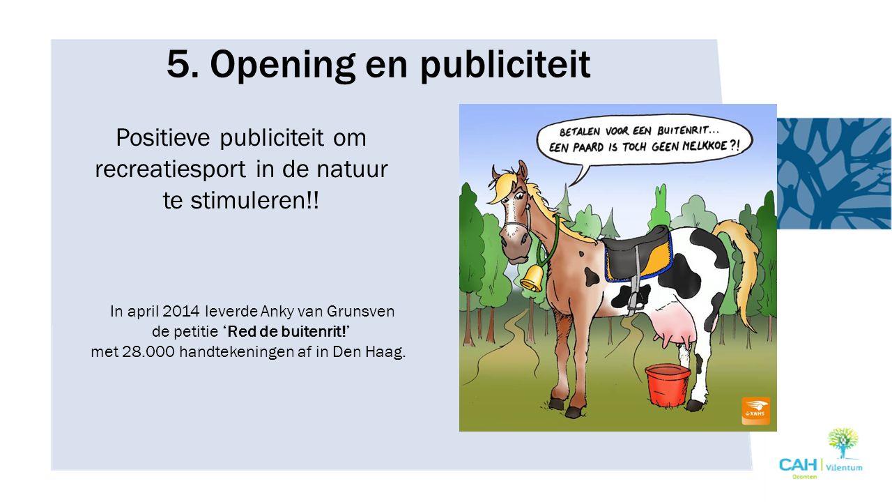 5. Opening en publiciteit Positieve publiciteit om recreatiesport in de natuur te stimuleren!! In april 2014 leverde Anky van Grunsven de petitie 'Red