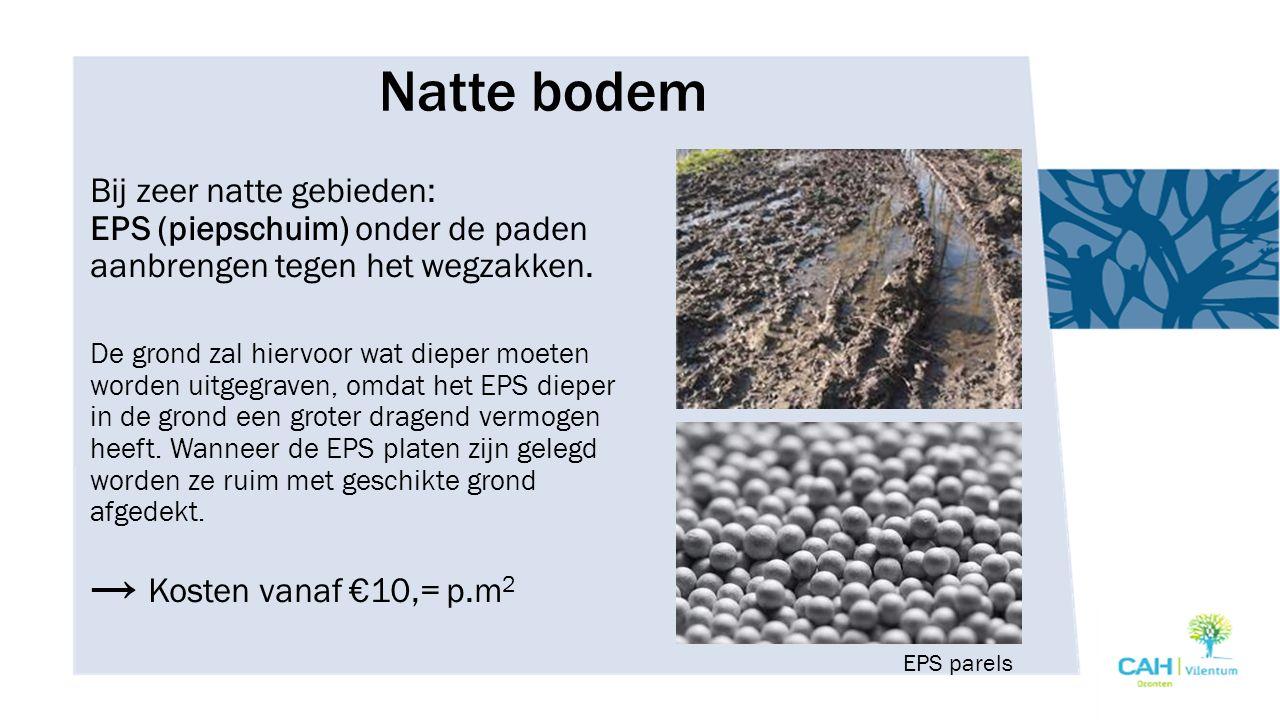 Natte bodem Bij zeer natte gebieden: EPS (piepschuim) onder de paden aanbrengen tegen het wegzakken. De grond zal hiervoor wat dieper moeten worden ui