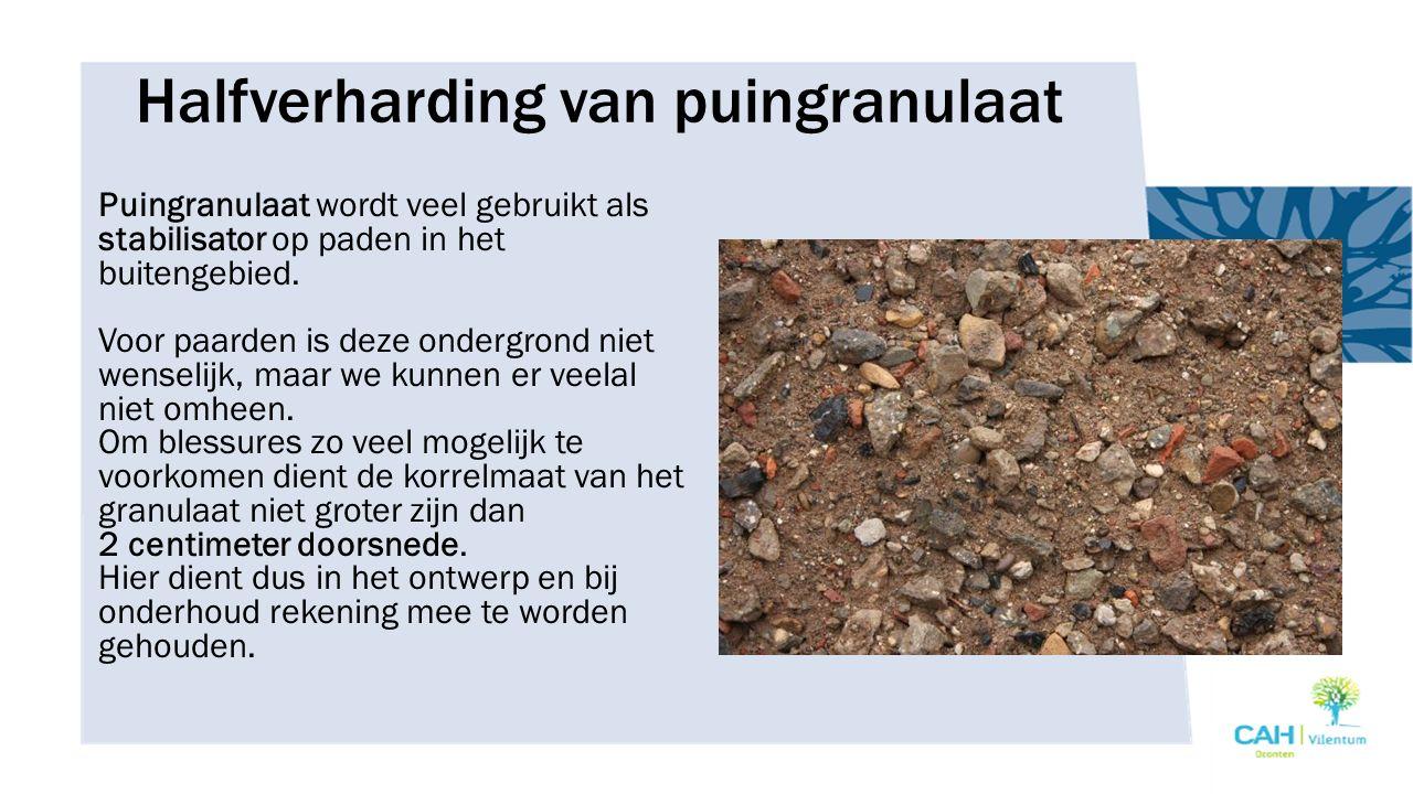 Halfverharding van puingranulaat Puingranulaat wordt veel gebruikt als stabilisator op paden in het buitengebied. Voor paarden is deze ondergrond niet