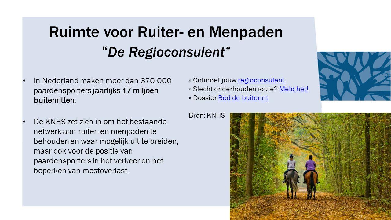 """Ruimte voor Ruiter- en Menpaden """" De Regioconsulent"""" In Nederland maken meer dan 370.000 paardensporters jaarlijks 17 miljoen buitenritten. De KNHS ze"""