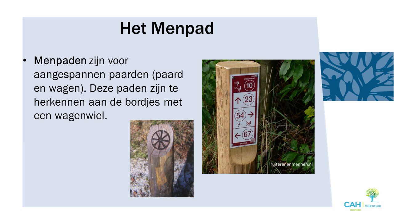 Het Menpad Menpaden zijn voor aangespannen paarden (paard en wagen). Deze paden zijn te herkennen aan de bordjes met een wagenwiel.