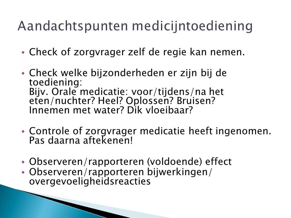 Check of zorgvrager zelf de regie kan nemen. Check welke bijzonderheden er zijn bij de toediening: Bijv. Orale medicatie: voor/tijdens/na het eten/nuc