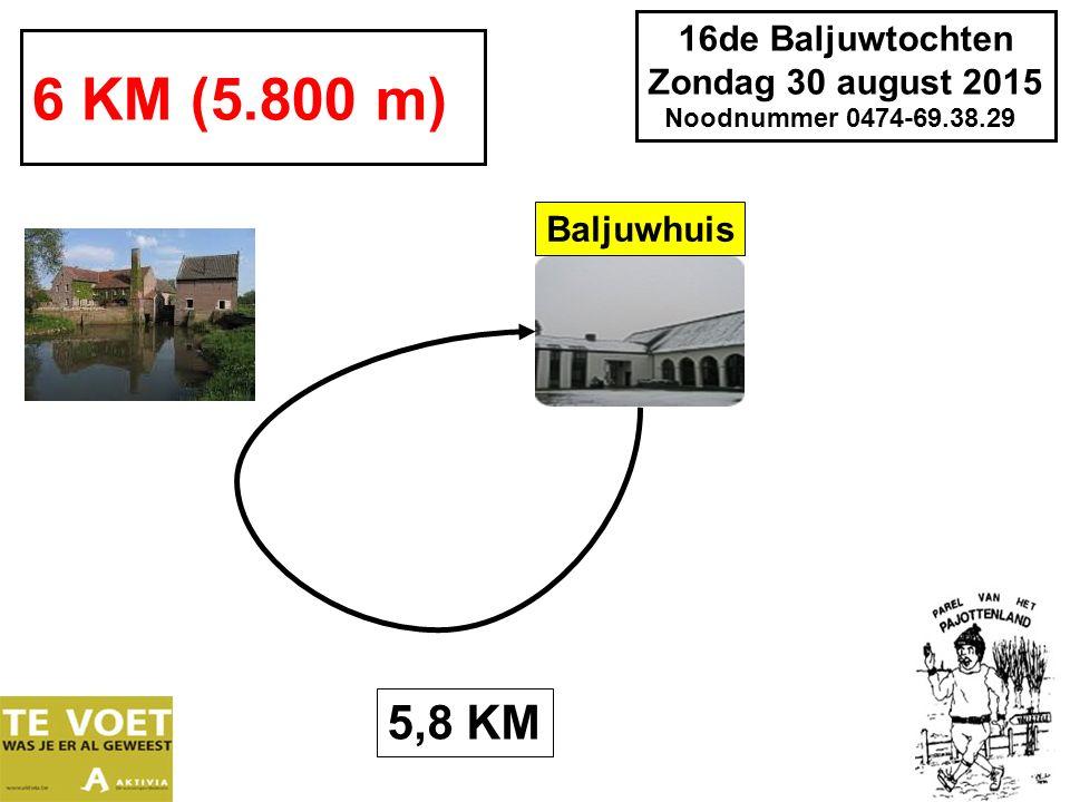 16de Baljuwtochten Zondag 30 august 2015 Noodnummer 0474-69.38.29 6 KM (5.800 m) 5,8 KM Baljuwhuis