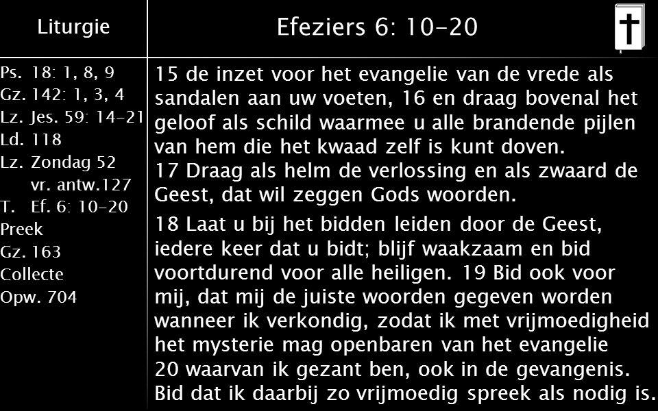 Liturgie Ps.18: 1, 8, 9 Gz.142: 1, 3, 4 Lz.Jes. 59: 14-21 Ld.118 Lz.Zondag 52 vr.
