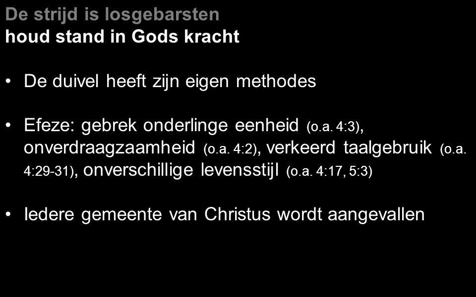 De strijd is losgebarsten houd stand in Gods kracht De duivel heeft zijn eigen methodes Efeze: gebrek onderlinge eenheid (o.a.