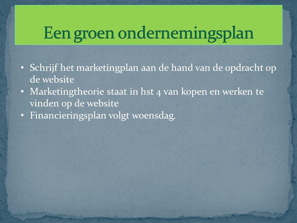 Schrijf het marketingplan aan de hand van de opdracht op de website Marketingtheorie staat in hst 4 van kopen en werken te vinden op de website Financieringsplan volgt woensdag.