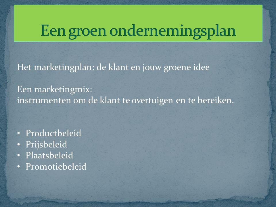 Het marketingplan: de klant en jouw groene idee Een marketingmix: instrumenten om de klant te overtuigen en te bereiken. Productbeleid Prijsbeleid Pla