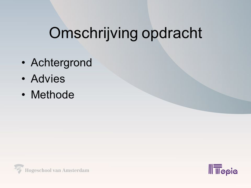 Omschrijving opdracht Achtergrond Advies Methode