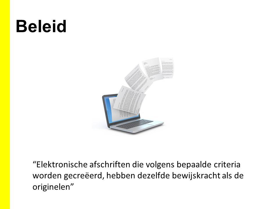 """Beleid """"Elektronische afschriften die volgens bepaalde criteria worden gecreëerd, hebben dezelfde bewijskracht als de originelen"""""""