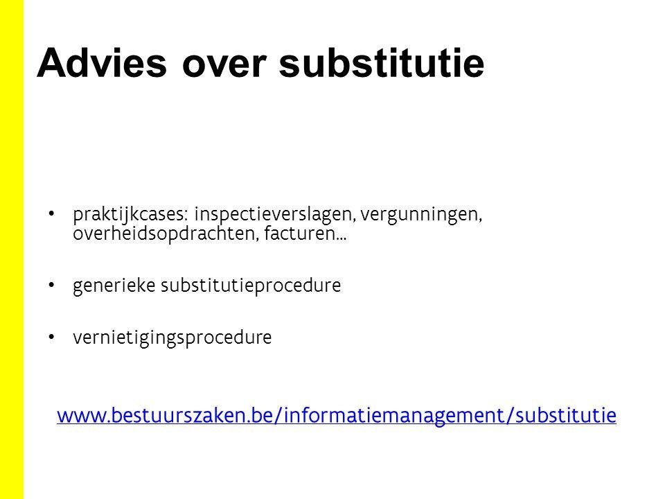 Advies over substitutie www.bestuurszaken.be/informatiemanagement/substitutie praktijkcases: inspectieverslagen, vergunningen, overheidsopdrachten, fa