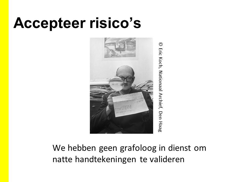 Accepteer risico's We hebben geen grafoloog in dienst om natte handtekeningen te valideren © Eric Koch, Nationaal Archief, Den Haag