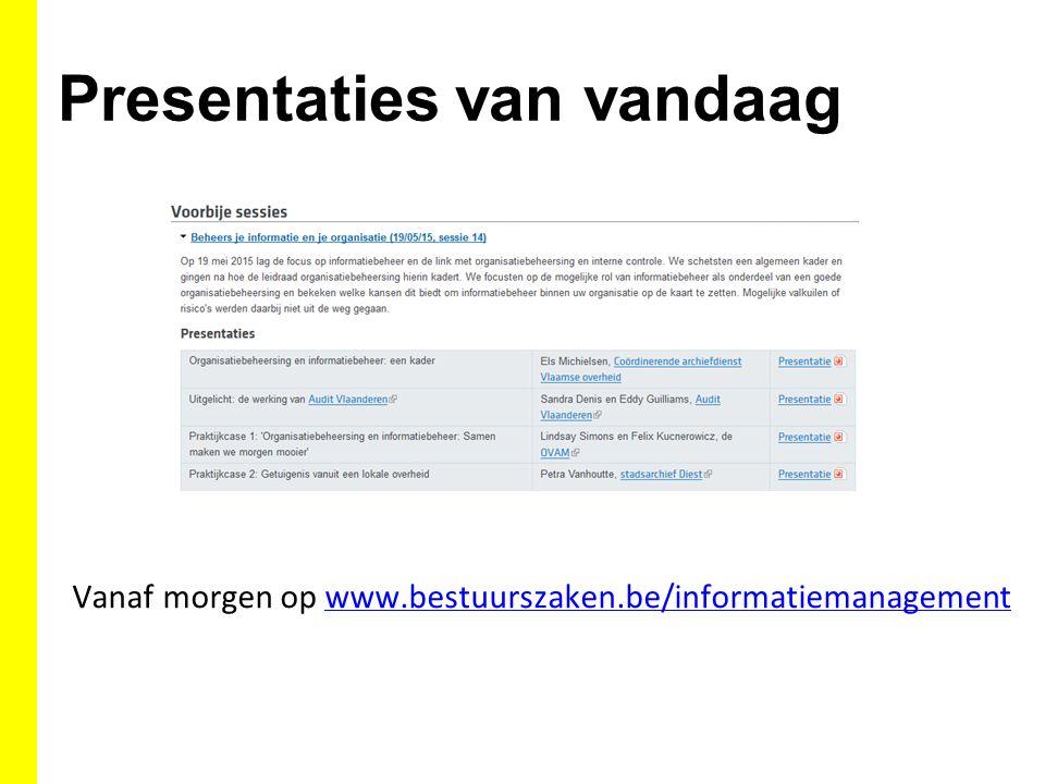 Presentaties van vandaag Vanaf morgen op www.bestuurszaken.be/informatiemanagementwww.bestuurszaken.be/informatiemanagement