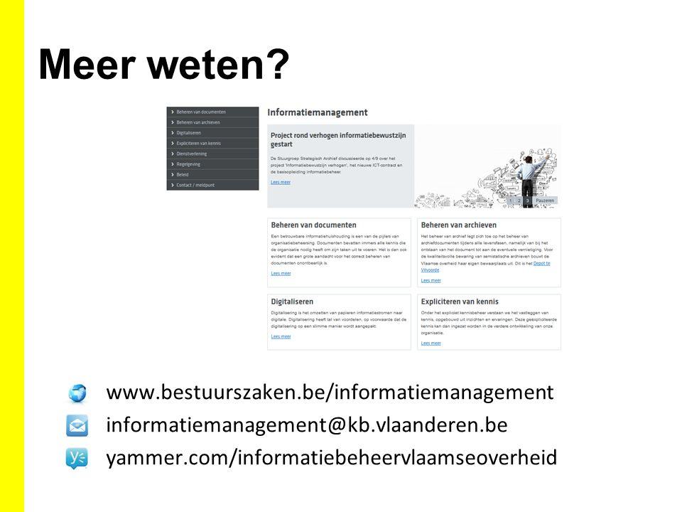 Meer weten? www.bestuurszaken.be/informatiemanagement informatiemanagement@kb.vlaanderen.be yammer.com/informatiebeheervlaamseoverheid