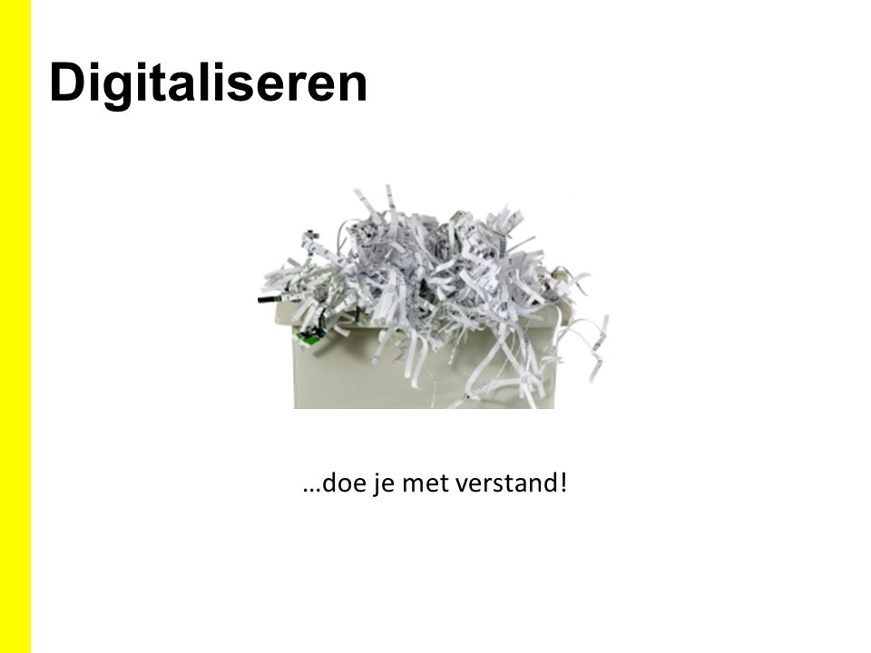 Digitaliseren …doe je met verstand!
