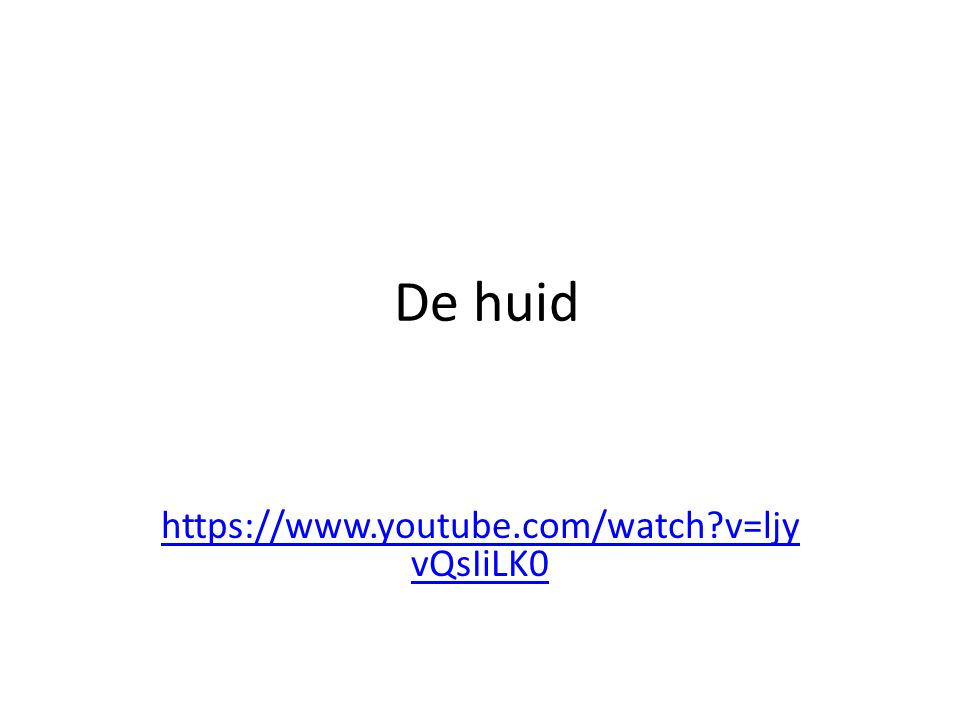 De huid https://www.youtube.com/watch v=ljy vQsIiLK0