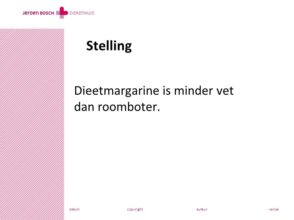datumcopyrightauteurversie Dieetmargarine is minder vet dan roomboter. Stelling