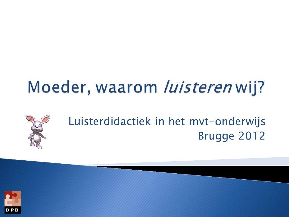 Luisterdidactiek in het mvt-onderwijs Brugge 2012