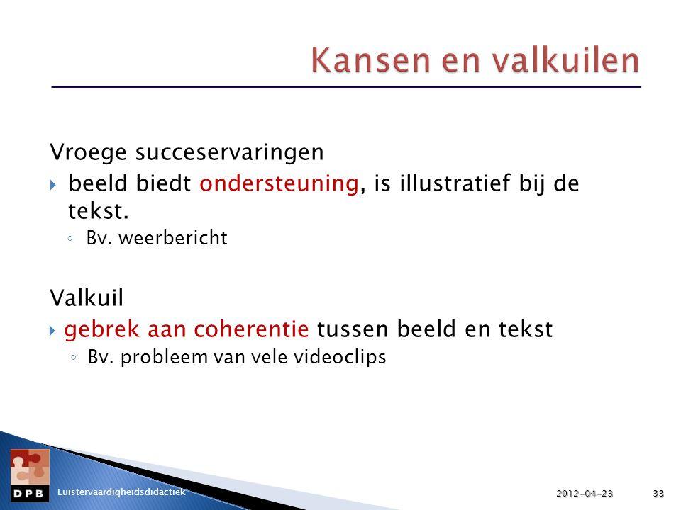 Vroege succeservaringen  beeld biedt ondersteuning, is illustratief bij de tekst. ◦ Bv. weerbericht Valkuil  gebrek aan coherentie tussen beeld en t