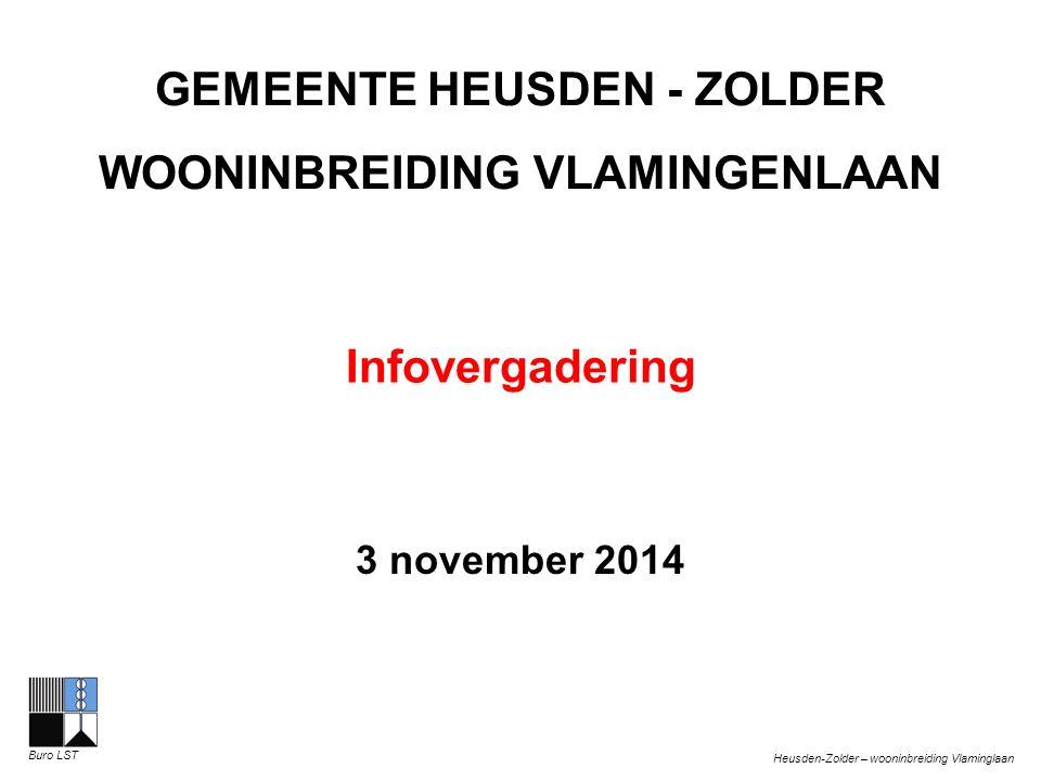 Heusden-Zolder – wooninbreiding Vlaminglaan Buro LST GEMEENTE HEUSDEN - ZOLDER WOONINBREIDING VLAMINGENLAAN Infovergadering 3 november 2014