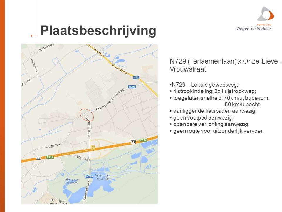 Plaatsbeschrijving N729 (Terlaemenlaan) x Onze-Lieve- Vrouwstraat: N729 – Lokale gewestweg; rijstrookindeling: 2x1 rijstrookweg; toegelaten snelheid: