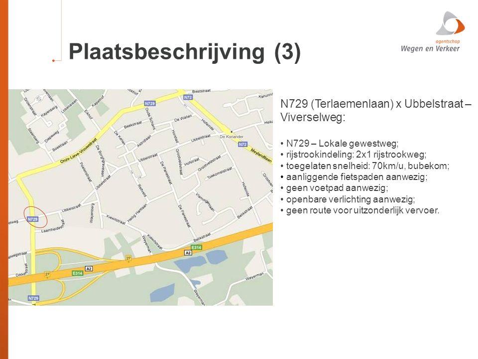 Plaatsbeschrijving (3) N729 (Terlaemenlaan) x Ubbelstraat – Viverselweg: N729 – Lokale gewestweg; rijstrookindeling: 2x1 rijstrookweg; toegelaten snel
