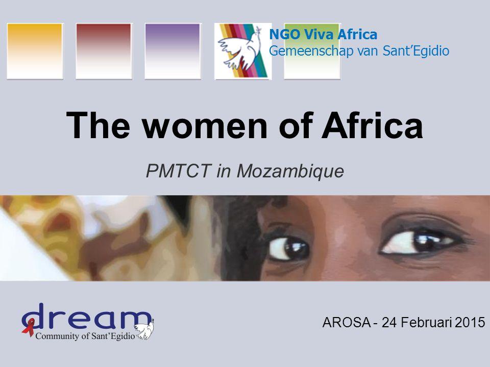 The women of Africa PMTCT in Mozambique AROSA - 24 Februari 2015 NGO Viva Africa Gemeenschap van Sant'Egidio
