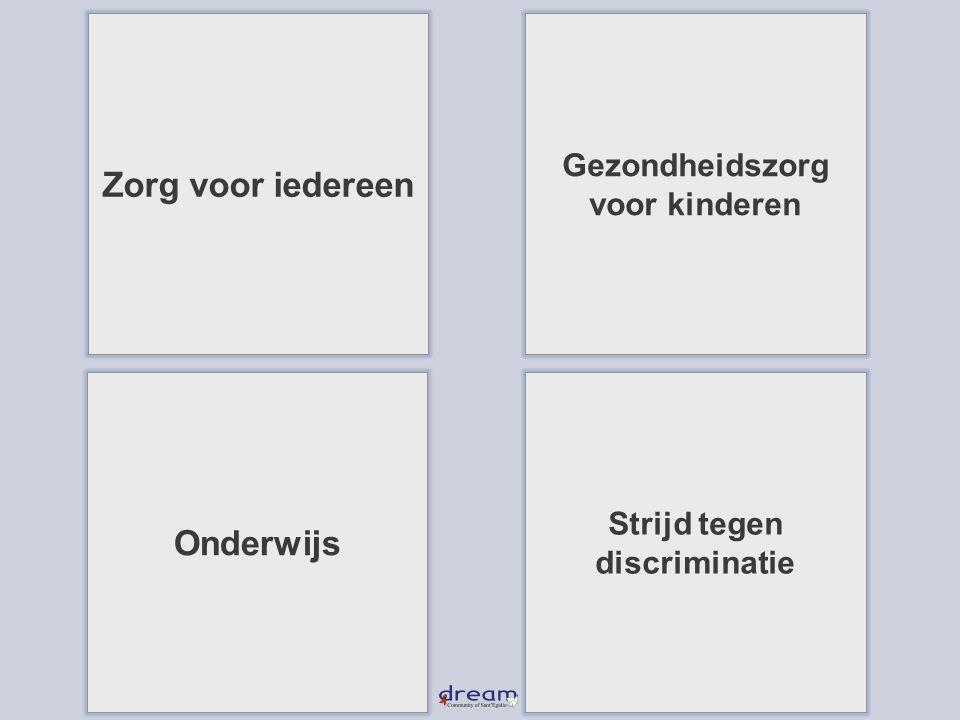 Strijd tegen discriminatie Gezondheidszorg voor kinderen Zorg voor iedereen Onderwijs
