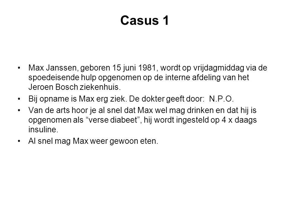 Casus 1 Max Janssen, geboren 15 juni 1981, wordt op vrijdagmiddag via de spoedeisende hulp opgenomen op de interne afdeling van het Jeroen Bosch zieke