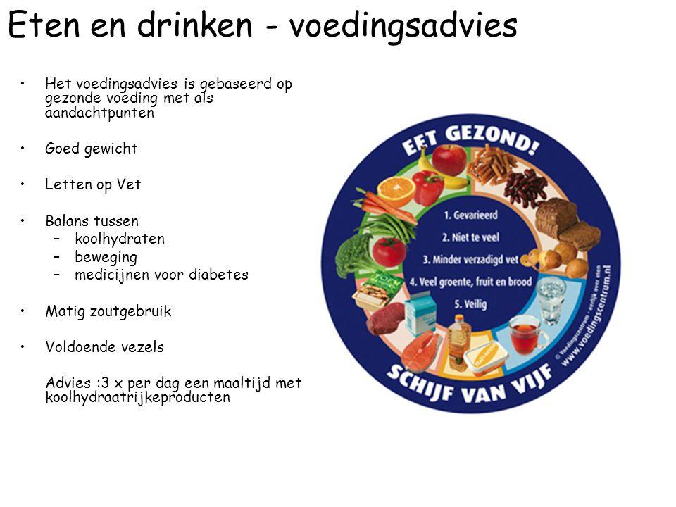 Eten en drinken - voedingsadvies Het voedingsadvies is gebaseerd op gezonde voeding met als aandachtpunten Goed gewicht Letten op Vet Balans tussen –k