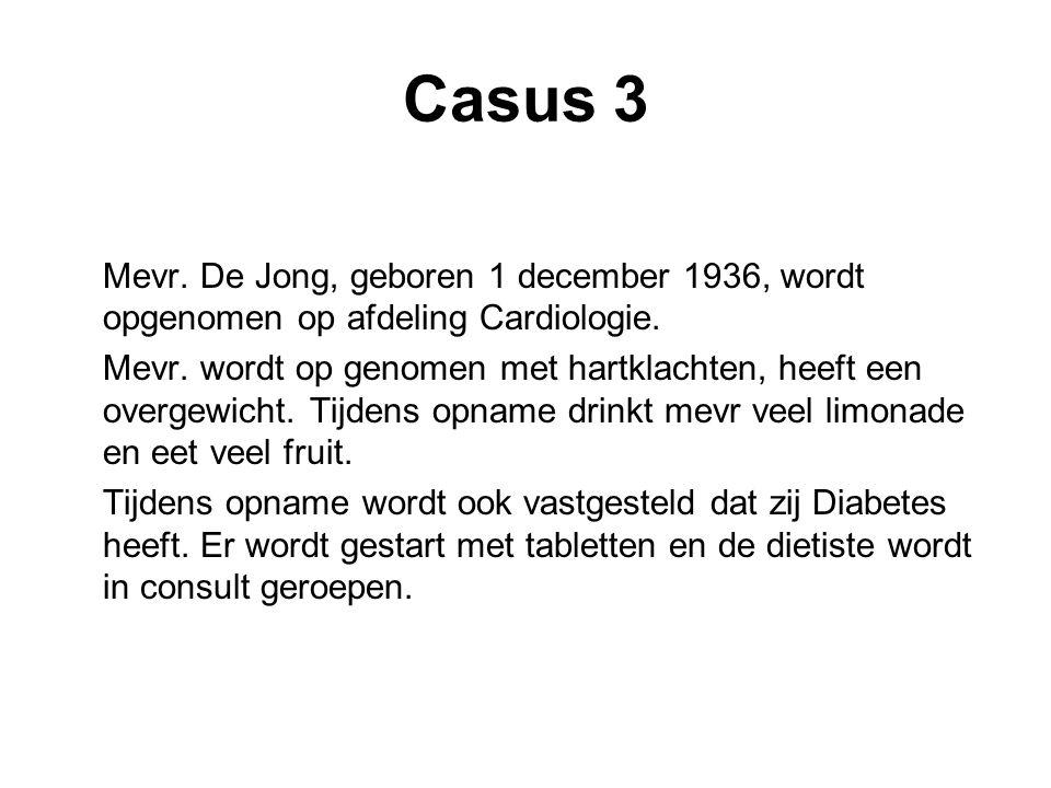 Casus 3 Mevr. De Jong, geboren 1 december 1936, wordt opgenomen op afdeling Cardiologie. Mevr. wordt op genomen met hartklachten, heeft een overgewich