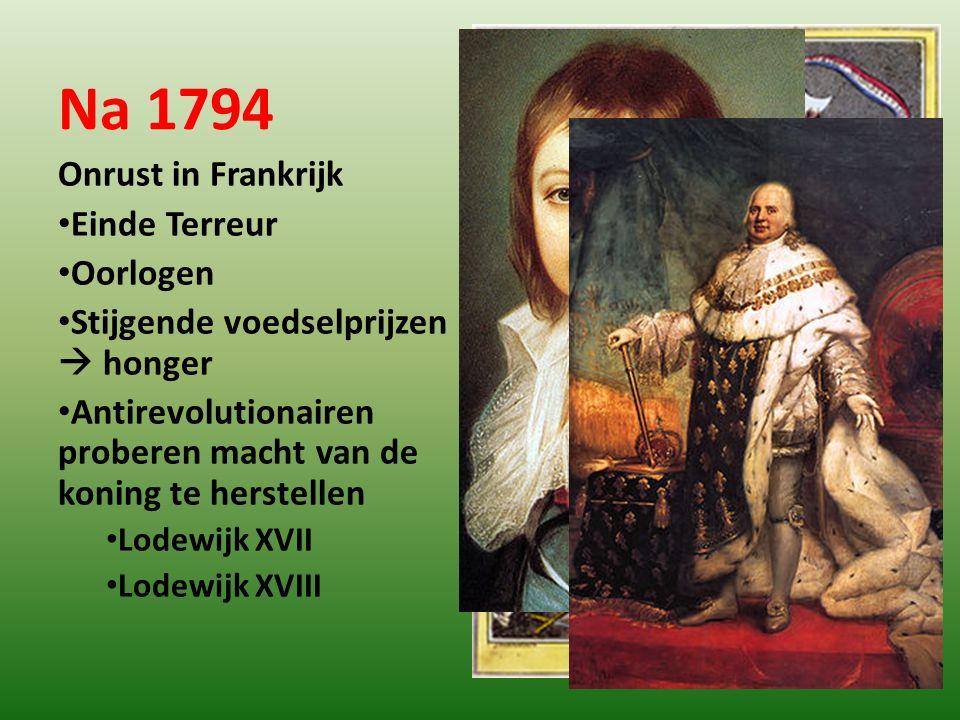 Na 1794 Onrust in Frankrijk Einde Terreur Oorlogen Stijgende voedselprijzen  honger Antirevolutionairen proberen macht van de koning te herstellen Lo