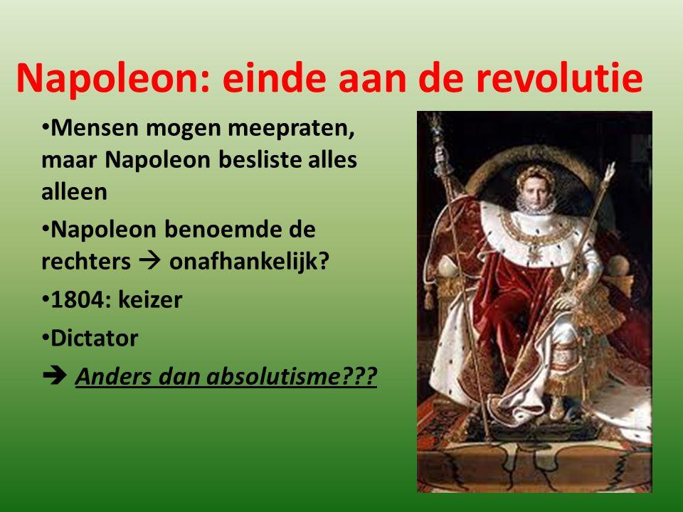 Napoleon: einde aan de revolutie Mensen mogen meepraten, maar Napoleon besliste alles alleen Napoleon benoemde de rechters  onafhankelijk? 1804: keiz