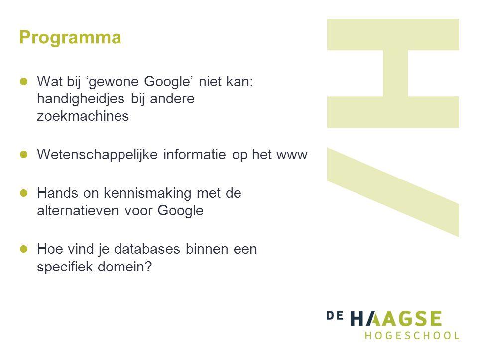 Programma Wat bij 'gewone Google' niet kan: handigheidjes bij andere zoekmachines Wetenschappelijke informatie op het www Hands on kennismaking met de