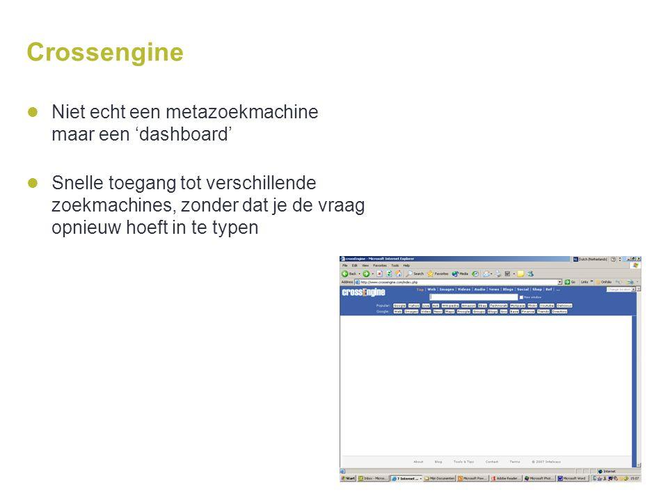Crossengine Niet echt een metazoekmachine maar een 'dashboard' Snelle toegang tot verschillende zoekmachines, zonder dat je de vraag opnieuw hoeft in
