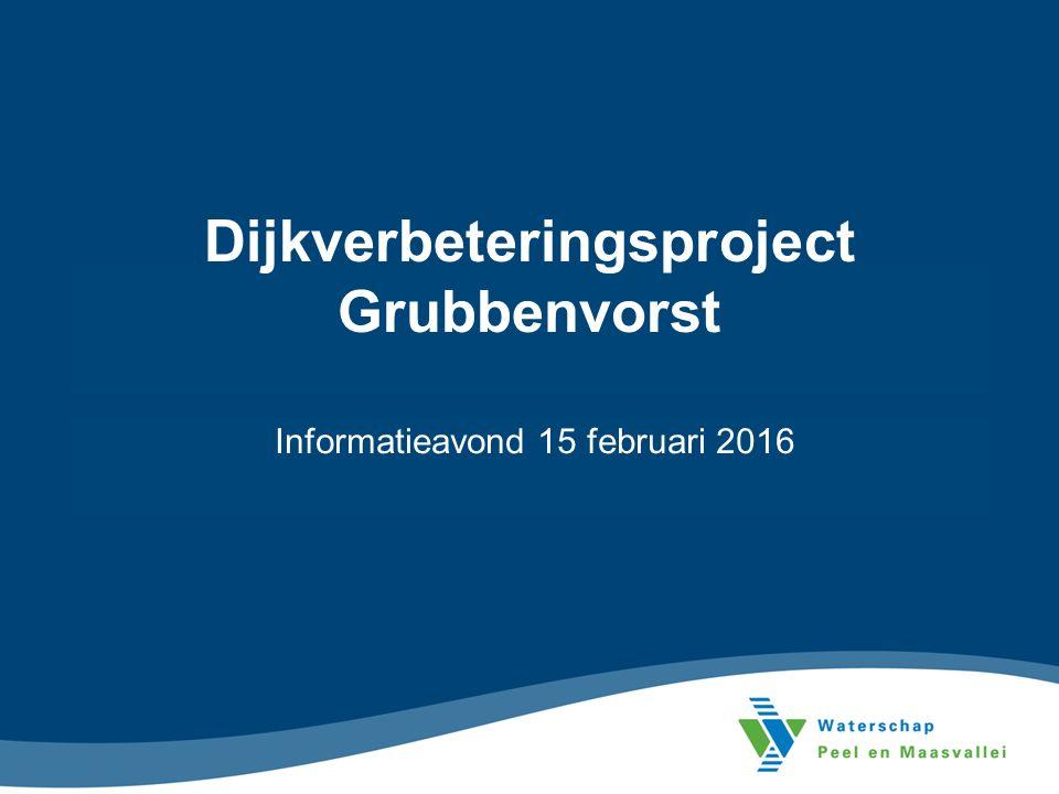 Dijkverbeteringsproject Grubbenvorst Informatieavond 15 februari 2016