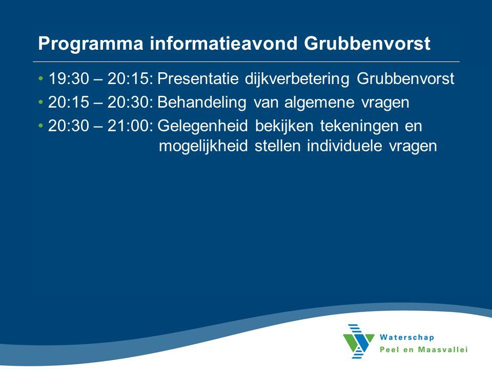 Programma informatieavond Grubbenvorst 19:30 – 20:15: Presentatie dijkverbetering Grubbenvorst 20:15 – 20:30: Behandeling van algemene vragen 20:30 –