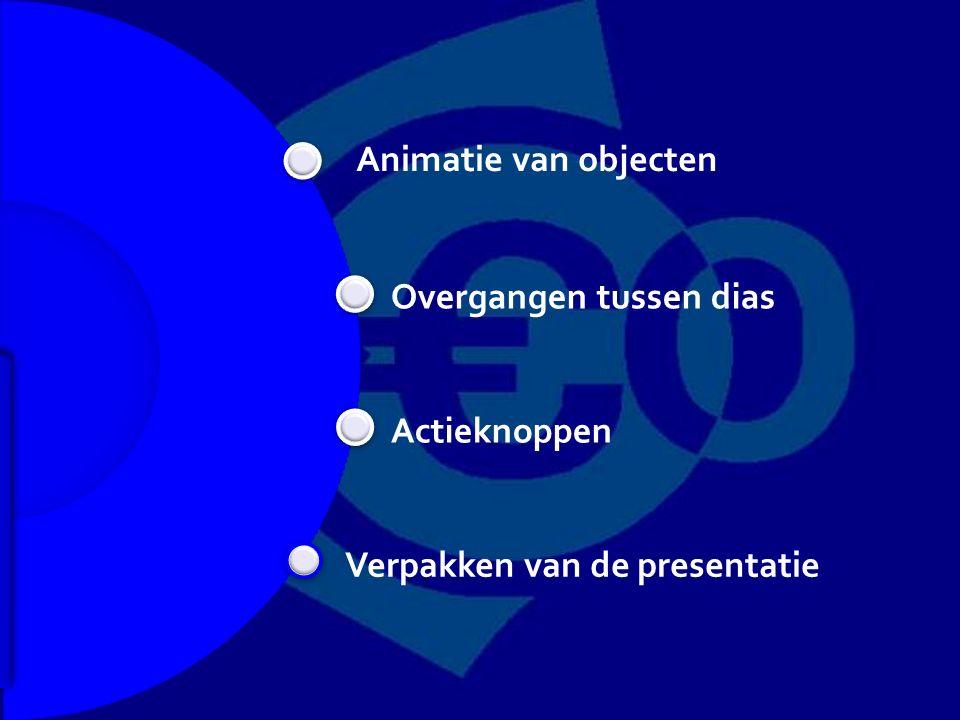 Animatie van objecten Overgangen tussen dias Actieknoppen Verpakken van de presentatie