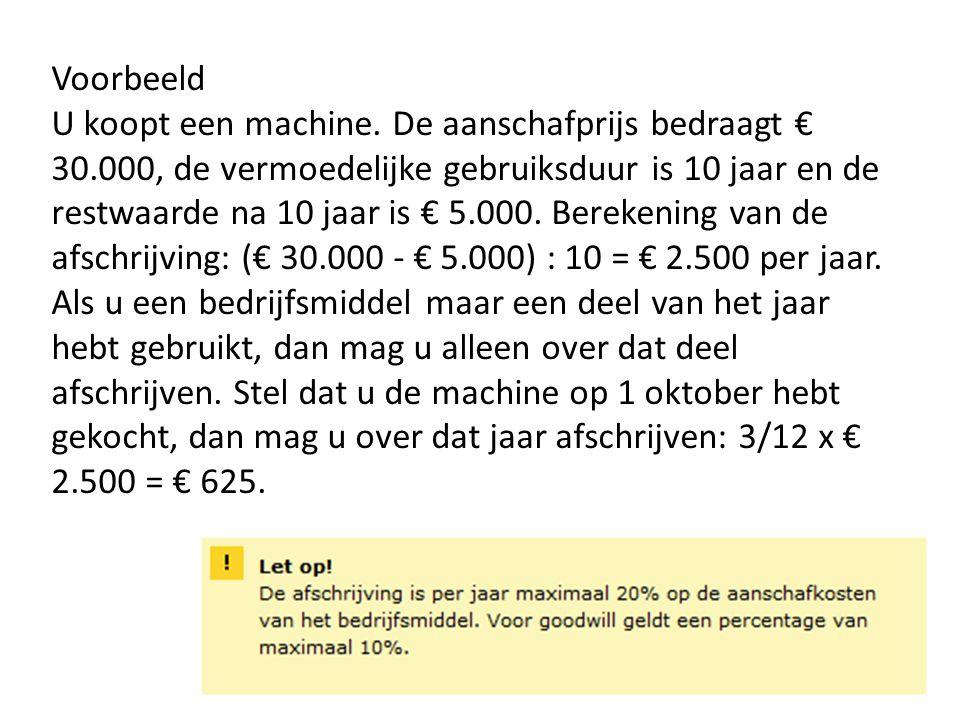 Voorbeeld U koopt een machine. De aanschafprijs bedraagt € 30.000, de vermoedelijke gebruiksduur is 10 jaar en de restwaarde na 10 jaar is € 5.000. Be