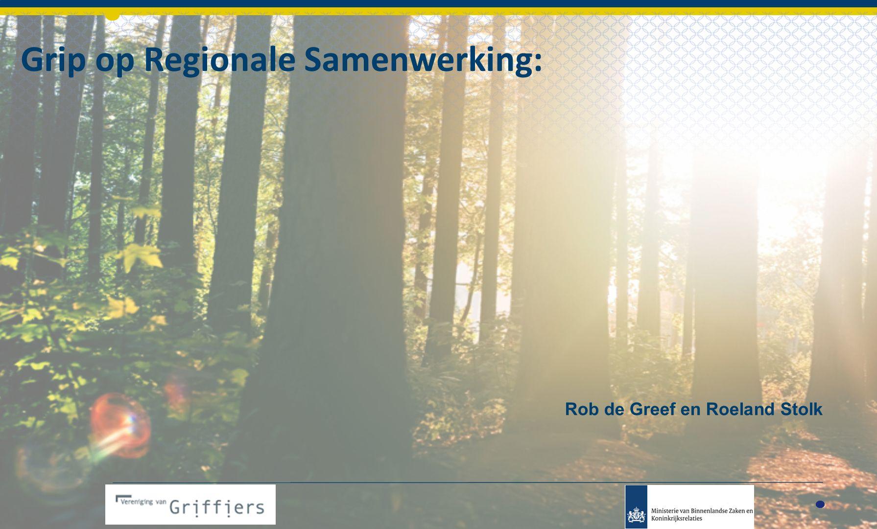 Grip op Regionale Samenwerking: Rob de Greef en Roeland Stolk