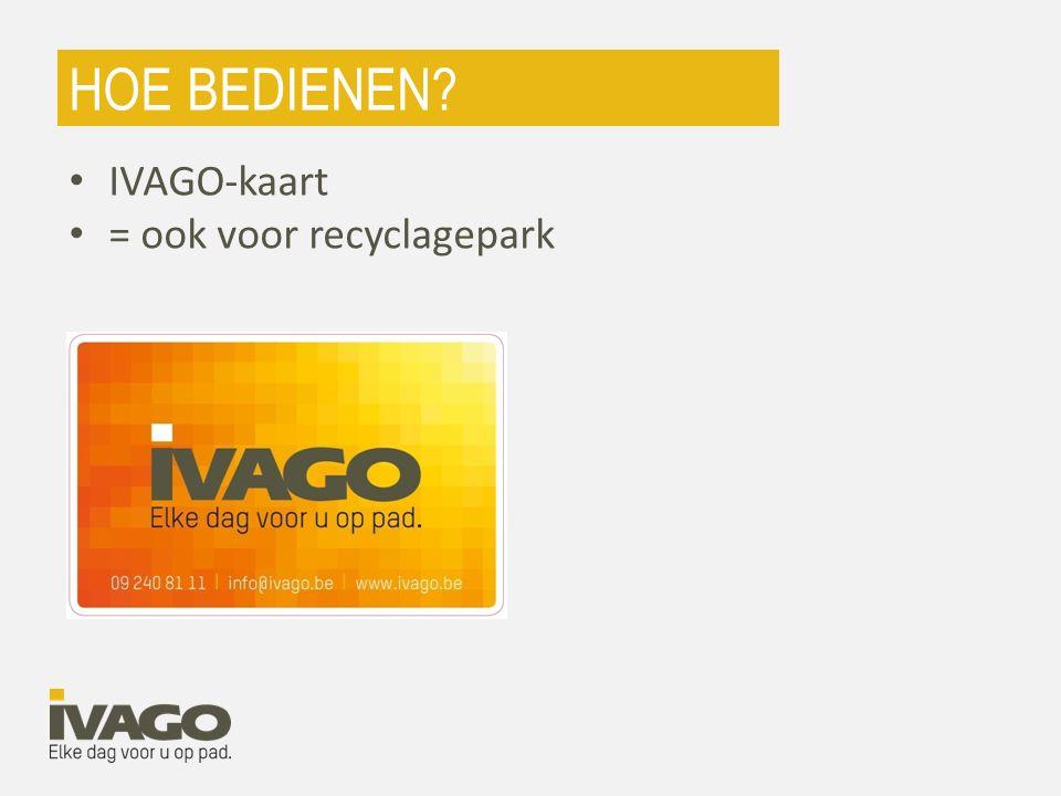 HOE BEDIENEN IVAGO-kaart = ook voor recyclagepark