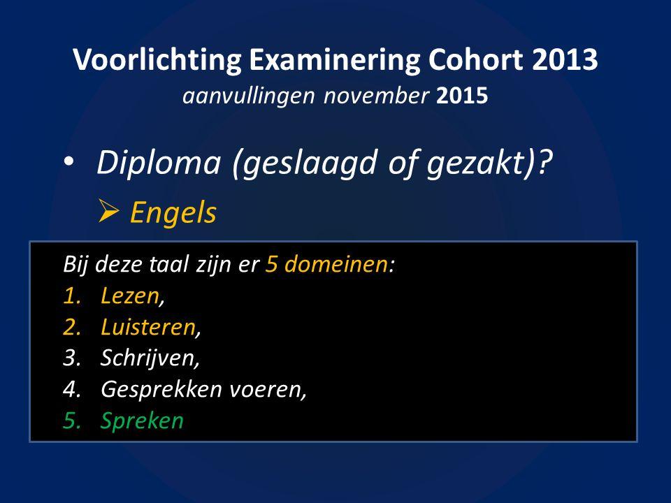 Voorlichting Examinering Cohort 2013 aanvullingen november 2015 Diploma (geslaagd of gezakt)?  Engels Bij deze taal zijn er 5 domeinen: 1.Lezen, 2.Lu