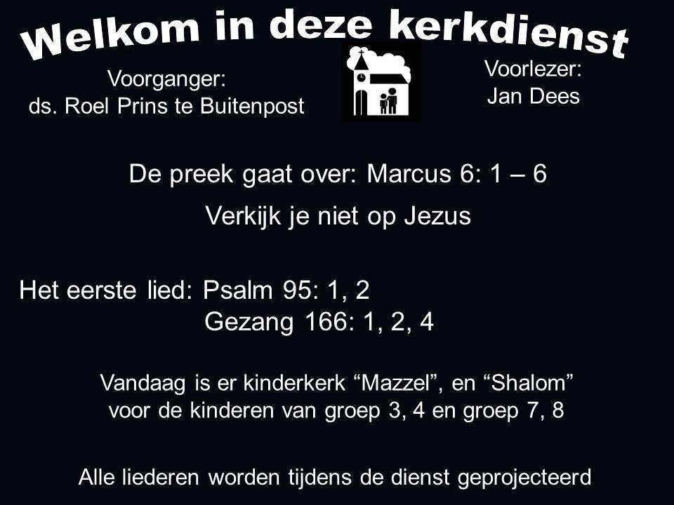 De preek gaat over: Marcus 6: 1 – 6 Verkijk je niet op Jezus Voorlezer: Jan Dees Voorganger: ds.