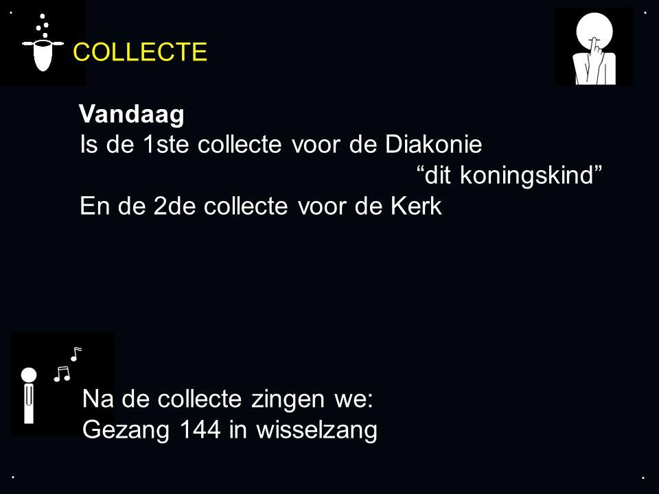""".... COLLECTE Vandaag Is de 1ste collecte voor de Diakonie """"dit koningskind"""" En de 2de collecte voor de Kerk Na de collecte zingen we: Gezang 144 in w"""